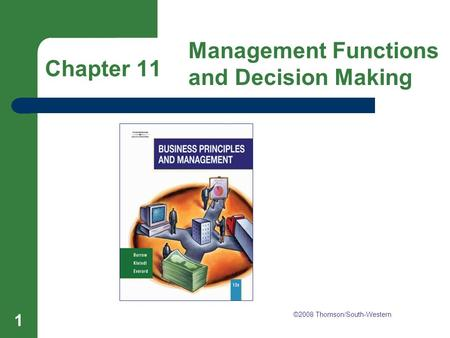 Chapter 11 Management Functions and Decision Making 1 Chapter 11 Management Functions and Decision Making ©2008 Thomson/South-Western.