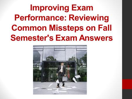 Improving Exam Performance: Reviewing Common Missteps on Fall Semester's Exam Answers.