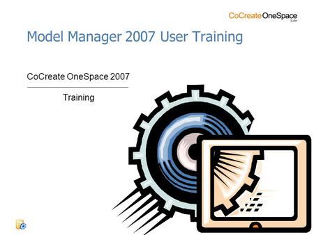 CoCreate OneSpace 2007 Training Model Manager 2007 User Training.