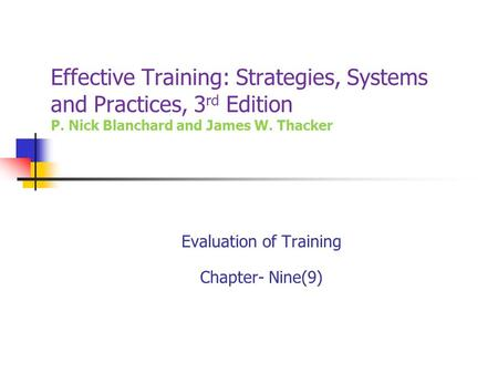 effective training evaluations Training evaluation is a systematic process of collecting data in an effort to determine the effectiveness and/or efficiency of training programs and to make decisions about training (brown.