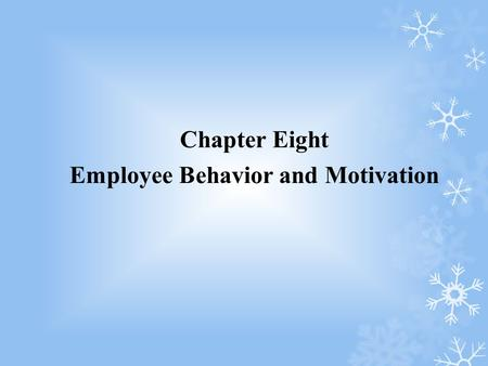 Chapter Eight Employee Behavior and Motivation. After reading this chapter, you should be able to: 1.Identify and discuss the basic forms of behaviors.
