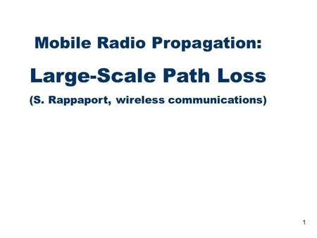 1 Mobile Radio Propagation: Large-Scale Path Loss (S. Rappaport, wireless communications)