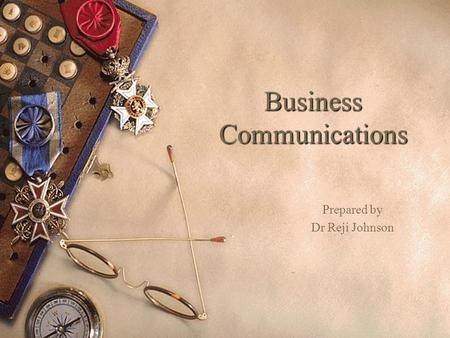 Business Communications Prepared by Dr Reji Johnson.