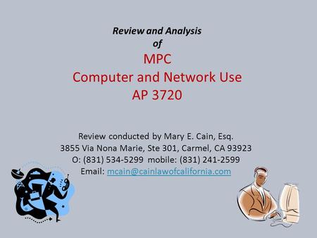 Review and Analysis of MPC Computer and Network Use AP 3720 Review conducted by Mary E. Cain, Esq. 3855 Via Nona Marie, Ste 301, Carmel, CA 93923 O: (831)