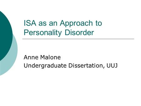 ISA as an Approach to Personality Disorder Anne Malone Undergraduate Dissertation, UUJ.