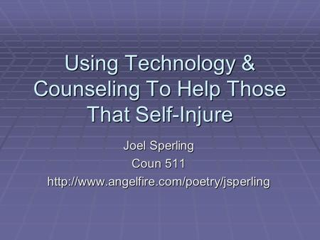 Using Technology & Counseling To Help Those That Self-Injure Joel Sperling Coun 511