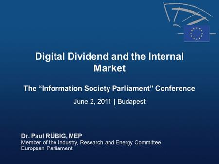 "Dr. Paul RÜBIG, MEP Member of the Industry, Research and Energy Committee European Parliament Digital Dividend and the Internal Market The ""Information."