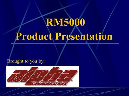 RM5000 Product Presentation RM5000 Product Presentation Brought to you by: