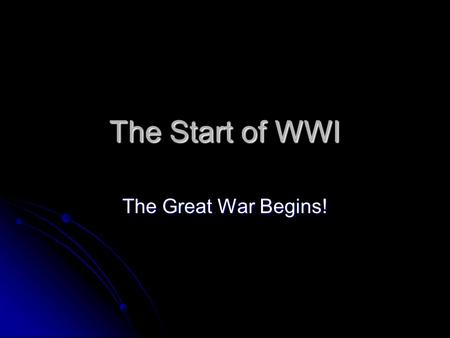 The Start of WWI The Great War Begins! The New Powers Central Powers Central Powers Germany, Austria-Hungary, Ottoman Empire, and Bulgaria Germany, Austria-Hungary,
