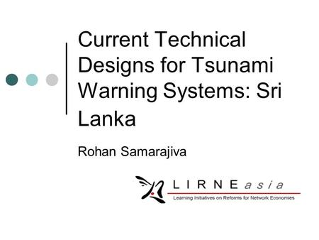 Current Technical Designs for Tsunami Warning Systems: Sri Lanka Rohan Samarajiva.