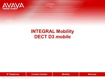 © 2005 All rights reserved for Avaya Inc. and Tenovis GmbH & Co. KG INTEGRAL Mobility DECT D3 mobile.