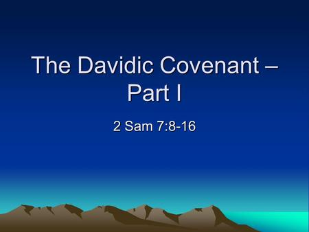 The Davidic Covenant – Part I 2 Sam 7:8-16. Background of the Davidic Covenant The Davidic Covenant takes place some 400 years after the renewal of the.