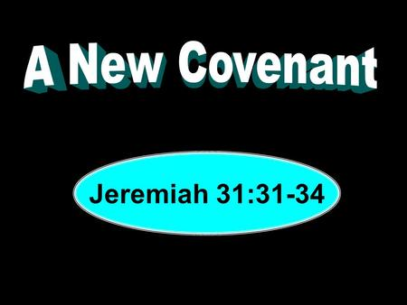"Jeremiah 31:31-34. ""Behold, the days are coming, says the LORD, when I will make a new covenant with the house of Israel and with the house of Judah—not."