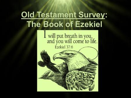 "Old Testament Survey: The Book of Ezekiel. Background His name means ""God strengthens."" Ezekiel lived during the last years of the kingdom of Judah. In."