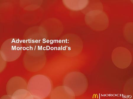 Advertiser Segment: Moroch / McDonald's. fiercely independent created and built to service McDonald's Co-ops notes: 2.