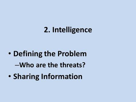 2. Intelligence Defining the Problem – Who are the threats? Sharing Information.