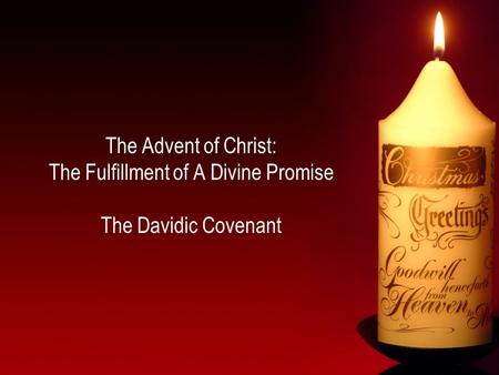 The Advent of Christ: The Fulfillment of A Divine Promise The Davidic Covenant.