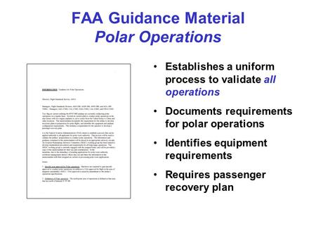 FAA Guidance Material Polar Operations Establishes a uniform process to validate all operations Documents requirements for polar operations Identifies.