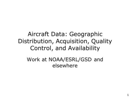 1 Aircraft Data: Geographic Distribution, Acquisition, Quality Control, and Availability Work at NOAA/ESRL/GSD and elsewhere.