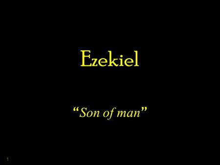 "1 Ezekiel "" Son of man "". 2 3 4 5 6 7 8 9 The Call of Ezekiel (ch. 2) "" Then He said to me, Son of man, stand on your feet that I may speak with."