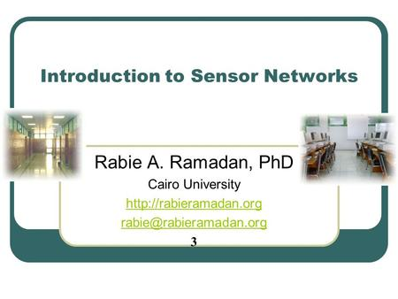 Introduction to Sensor Networks Rabie A. Ramadan, PhD Cairo University  3.
