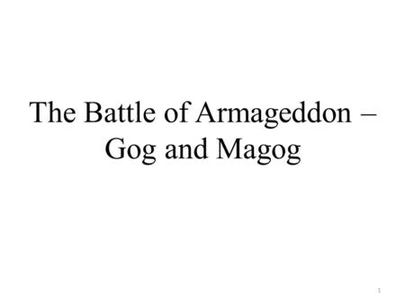 "The Battle of Armageddon – Gog and Magog 1. Isaiah 61:2b – ""and the day of vengeance of our God."" 2."