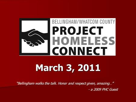 "March 3, 2011 ""Bellingham walks the talk. Honor and respect given, amazing…"" - a 2009 PHC Guest."