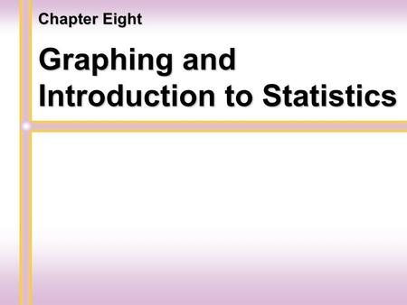 Graphing and Introduction to Statistics Chapter Eight.