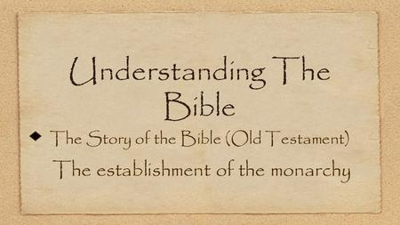 Understanding The Bible The Story of the Bible (Old Testament) The establishment of the monarchy.