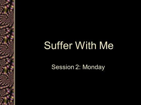 Suffer With Me Session 2: Monday. Events of the Day The Cursed Fig Tree The Temple Cleansing Jesus Teaches in the Temple –Questions About Authority –Three.