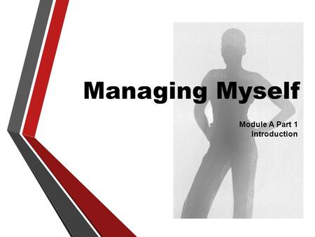 Managing Myself Module A Part 1 Introduction. In this session we will be Reviewing the topics that will be covered in this module Discussing expectations.