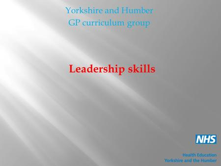 Yorkshire and Humber GP curriculum group Leadership skills.