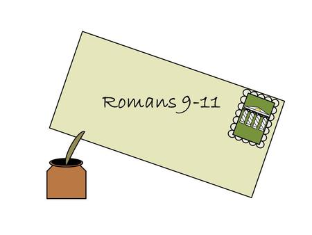 Romans 9-11. Romans 9-10 In the premortal life certain people were foreordained (chosen) to be born into the house of Israel and receive special blessings.