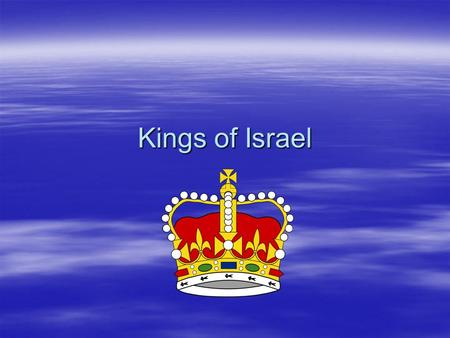 Kings of Israel.  The kings of Israel were chosen as the leaders of Israel because the Israelites wanted one leader in charge and to unite the people.