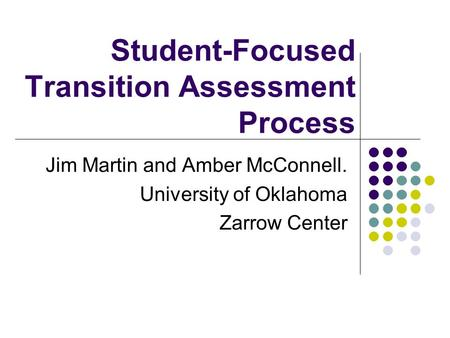 Student-Focused Transition Assessment Process Jim Martin and Amber McConnell. University of Oklahoma Zarrow Center.