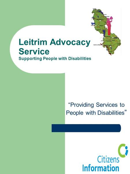 "Leitrim Advocacy Service Supporting People with Disabilities ""Providing Services to People with Disabilities """