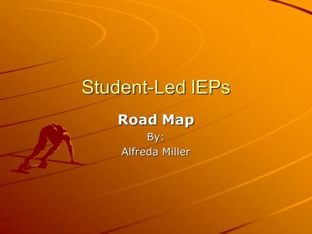 Student-Led IEPs Road Map By: Alfreda Miller. Recognize and Work Through Obstacles.