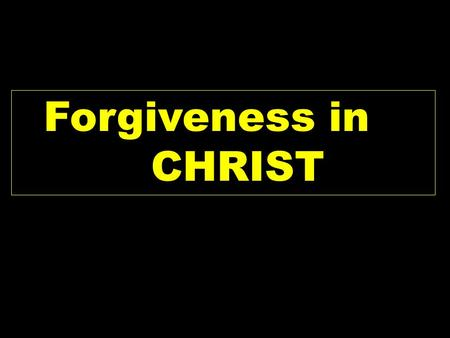 Forgiveness in CHRIST. Heb 8:6-13 NKJV 6 But now He has obtained a more excellent ministry, inasmuch as He is also Mediator of a better covenant, which.