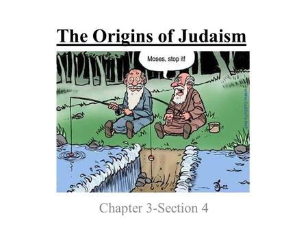 The Origins of Judaism Chapter 3-Section 4.