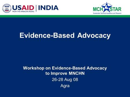 Evidence-Based Advocacy Workshop on Evidence-Based Advocacy to Improve MNCHN 26-28 Aug 08 Agra.