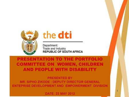 1 PRESENTATION TO THE PORTFOLIO COMMITTEE ON WOMEN, CHILDREN AND PEOPLE WITH DISABILITY PRESENTED BY MR. SIPHO ZIKODE : DEPUTY DIRECTOR GENERAL ENTEPRISE.