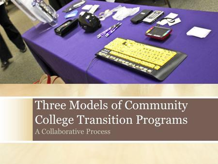 Three Models of Community College Transition Programs A Collaborative Process.