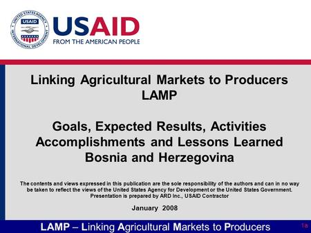 LAMP – Linking Agricultural Markets to Producers 1a Linking Agricultural Markets to Producers LAMP Goals, Expected Results, Activities Accomplishments.
