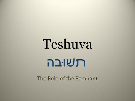Teshuva The Role of the Remnant. Covenant Courtship Betrothal Chuppah Wedding Feast New Life Passover (Gen. 15) Red Sea – Sinai Last Day UB Shavuot Yom.