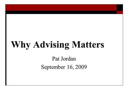 Why Advising Matters Pat Jordan September 16, 2009.