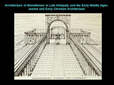 Architecture of Monotheism in Late Antiquity and the Early Middle Ages: Jewish and Early Christian Architecture.