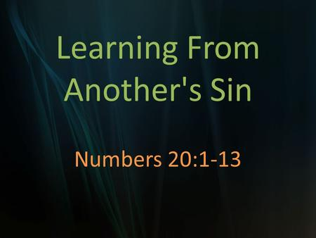 Learning From Another's Sin Numbers 20:1-13. Moses' Sin Anger Disobedience Transgression Dishonored God Unbelief.