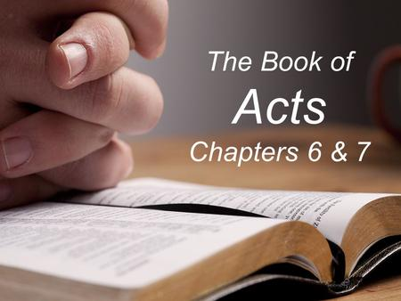 The Book of Acts Chapters 6 & 7. Schedule Jan. 4 – Intro and 1 Jan. 11 – 2 Jan. 18 – 3 Jan. 25 – 4 Feb. 1 – 5 Feb. 8 – 6/7 Feb. 15 – 8 Feb. 22 – 9 Mar.