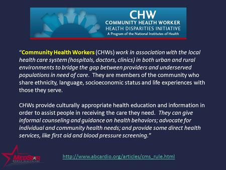 """Community Health Workers (CHWs) work in association with the local health care system (hospitals, doctors, clinics) in both urban and rural environments."