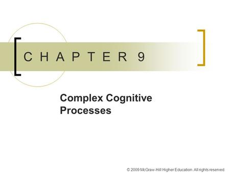 © 2009 McGraw-Hill Higher Education. All rights reserved. C H A P T E R 9 Complex Cognitive Processes.